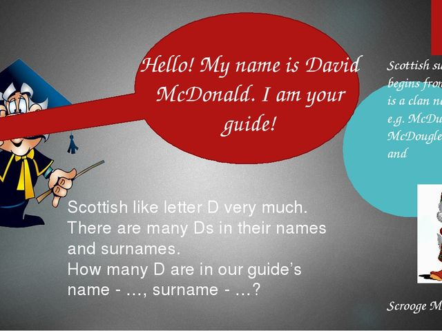 Hello! My name is David McDonald. I am your guide! Scottish like letter D ve...