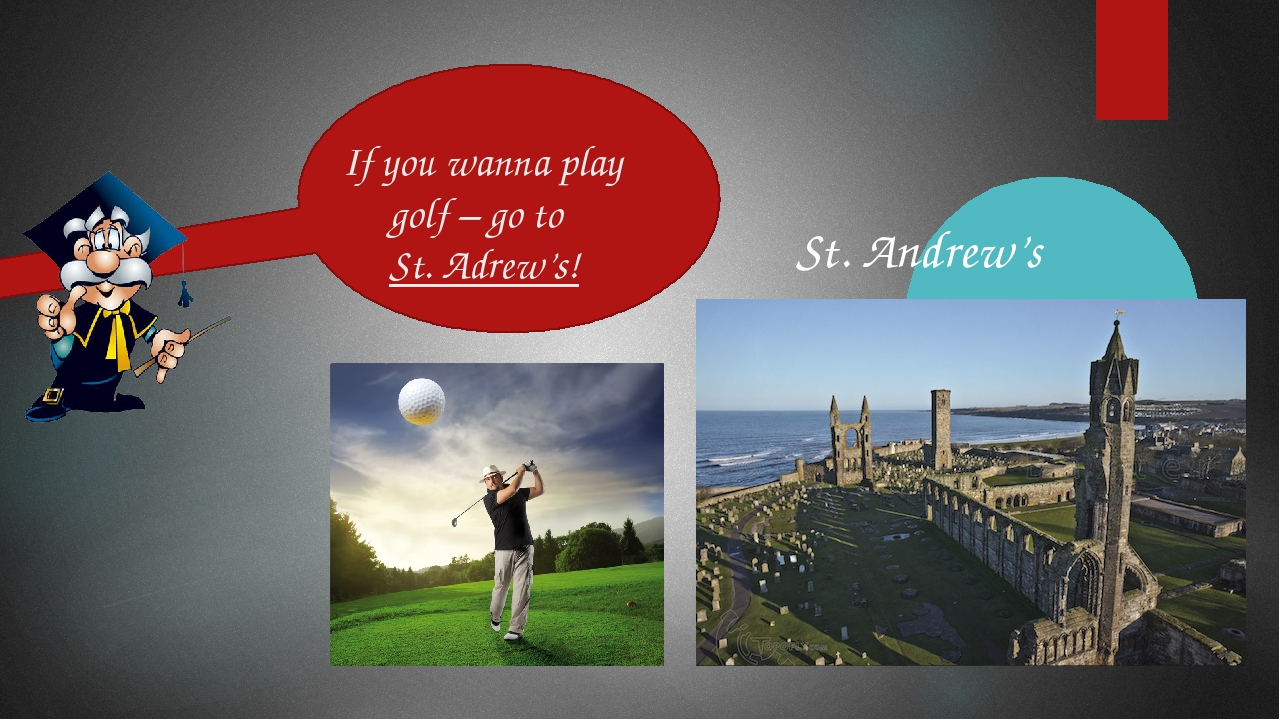 If you wanna play golf – go to St. Adrew's! St. Andrew's