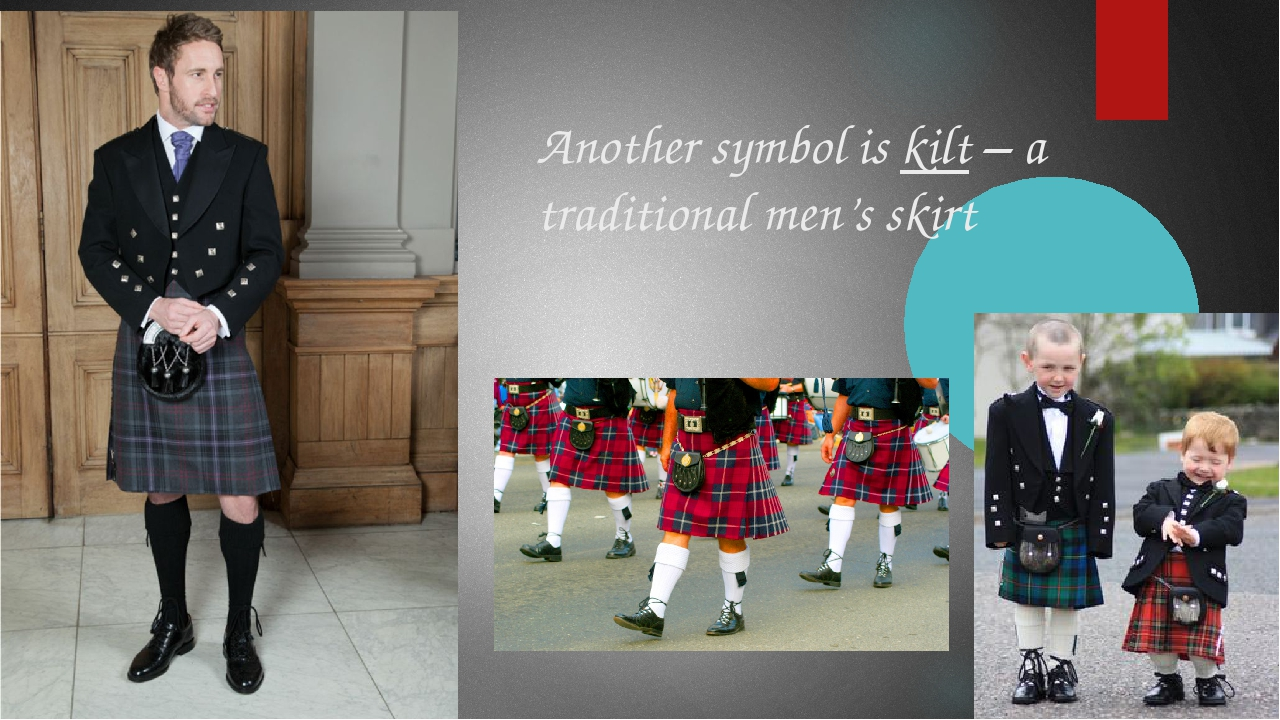 Another symbol is kilt – a traditional men's skirt