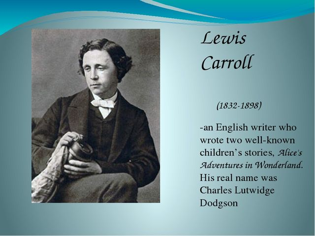 Lewis Carroll (1832-1898) -an English writer who wrote two well-known childr...