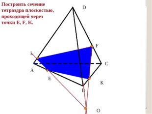 E F L A B C D О Построить сечение тетраэдра плоскостью, проходящей через точк