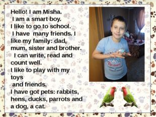 Hello! I am Misha. I am a smart boy. I like to go to school. I have many frie