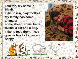 I am ten. My name is Slavik. I like to run, play football. My family has some