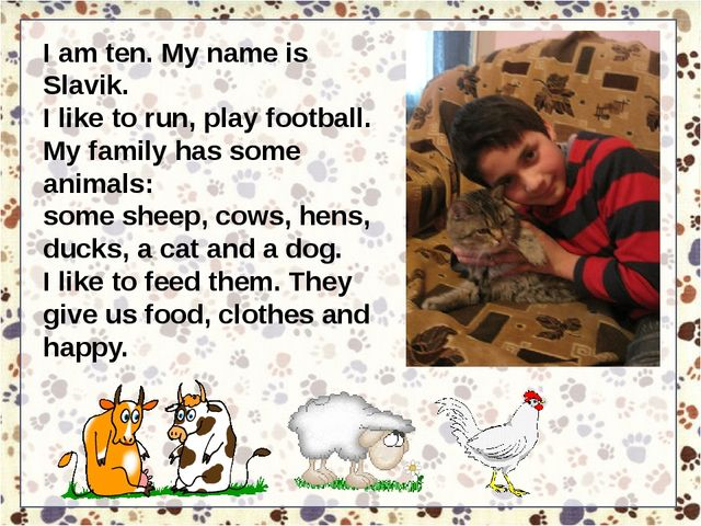 I am ten. My name is Slavik. I like to run, play football. My family has some...