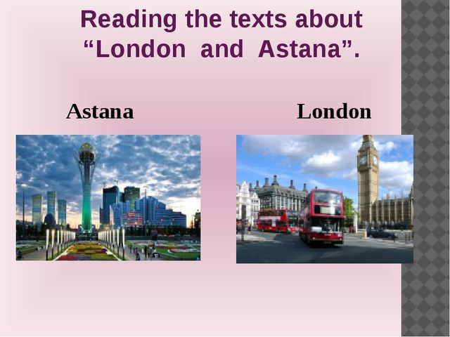 """Astana London Reading the texts about """"London and Astana""""."""