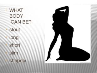 WHAT BODY CAN BE? stout long short slim shapely