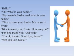 """Hello!"" ""Hi! What is your name?"" ""My name is Sasha. And what is your name?"""