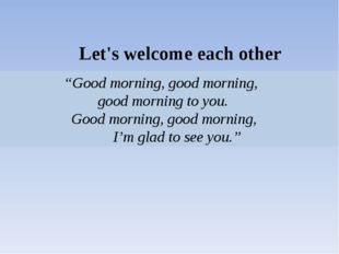 "Let's welcome each other ""Good morning, good morning, good morning to you. G"