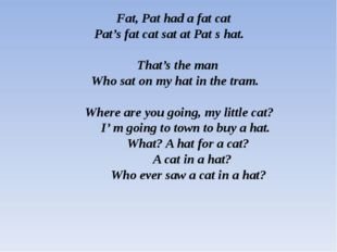 Fat, Pat had a fat cat     Pat's fat cat sat at Pat s hat.   That's the man