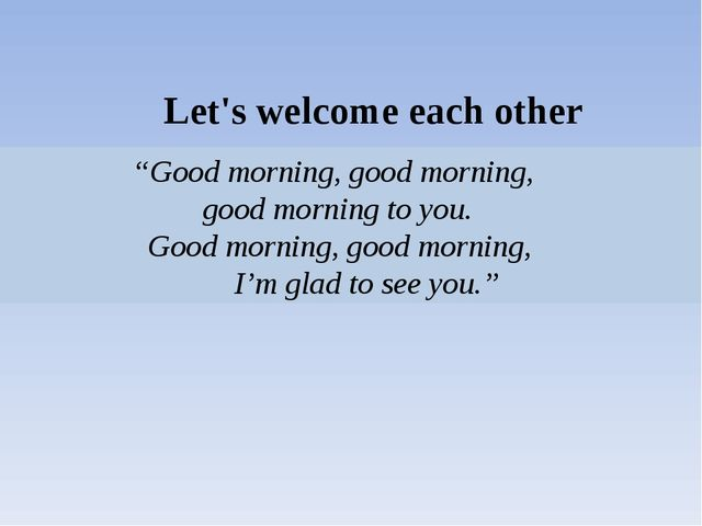 "Let's welcome each other ""Good morning, good morning, good morning to you. G..."