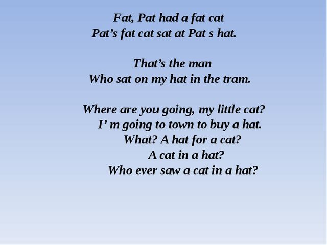 Fat, Pat had a fat cat     Pat's fat cat sat at Pat s hat.   That's the man...