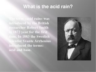 What is the acid rain? The term «acid rain» was introduced by the British res