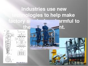 Industries use new technologies to help make factory smoke less harmful to th