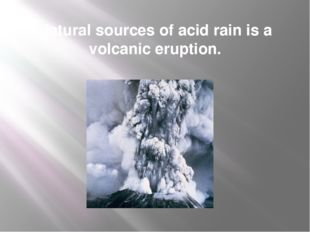 Natural sources of acid rain is a volcanic eruption.