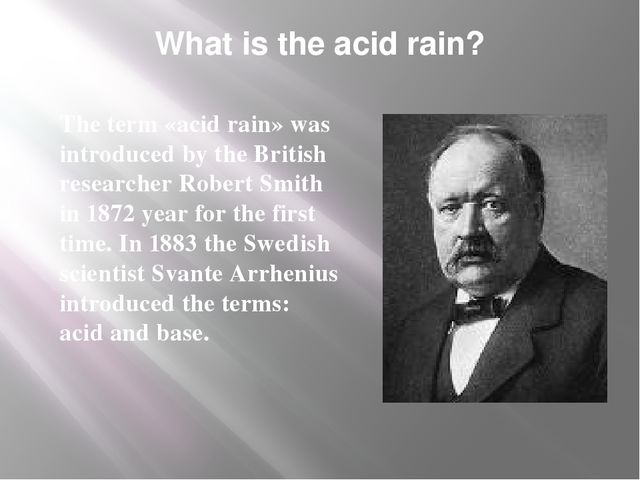 What is the acid rain? The term «acid rain» was introduced by the British res...