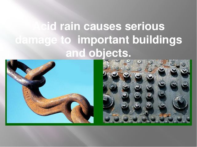 Acid rain causes serious damage to important buildings and objects.