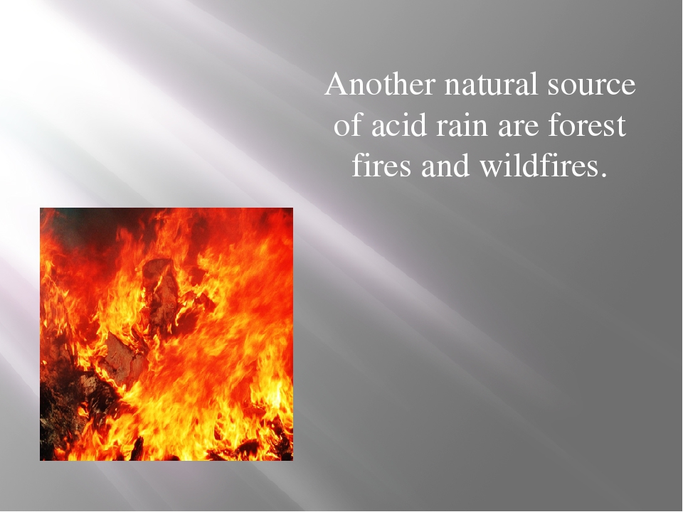 Another natural source of acid rain are forest fires and wildfires.