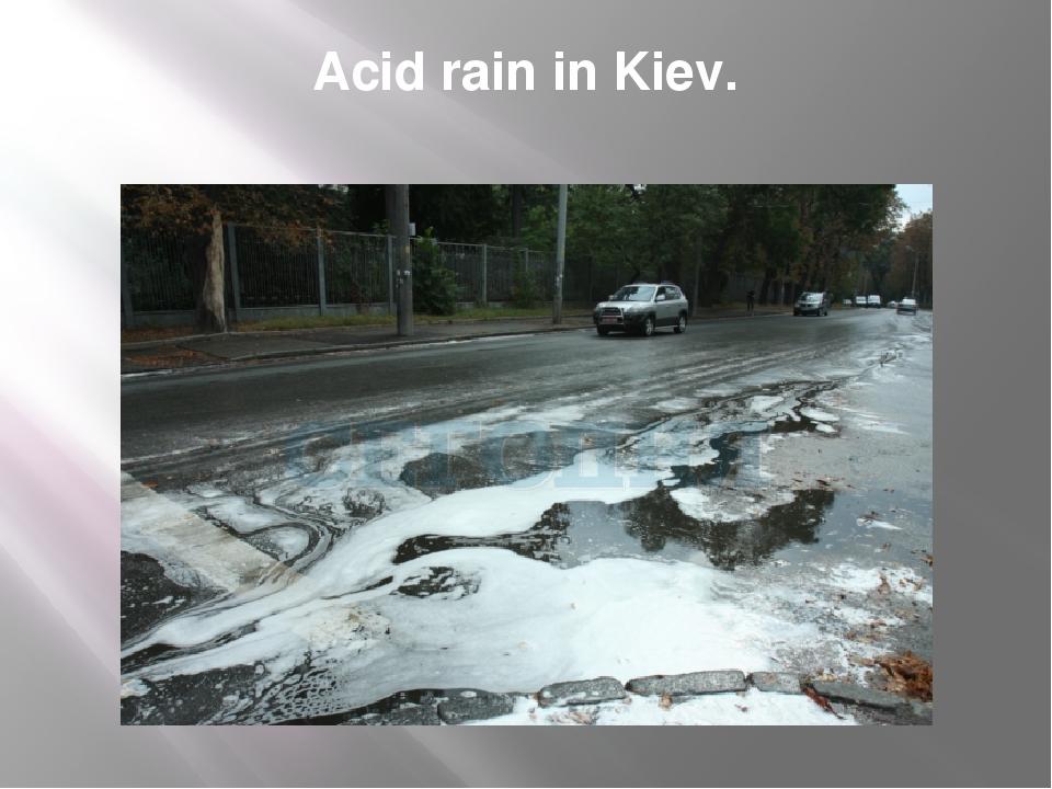 Acid rain in Kiev.