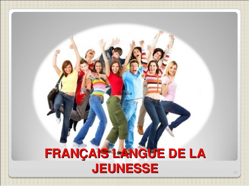 FRANÇAIS LANGUE DE LA JEUNESSE *