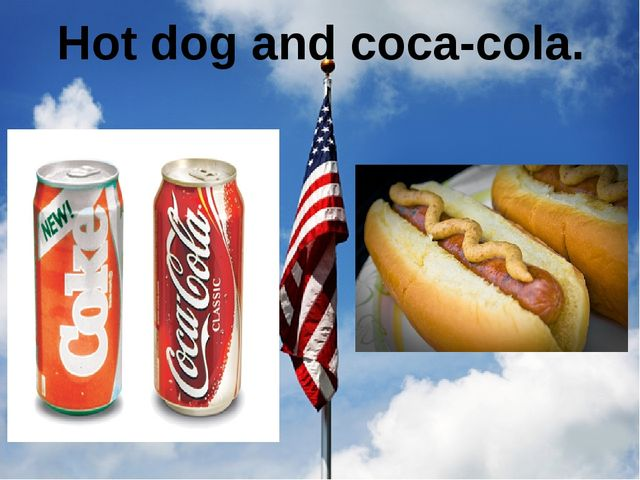 Hot dog and coca-cola.