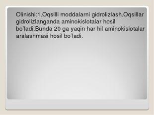 Olinishi:1.Oqsilli moddalarni gidrolizlash.Oqsillar gidrolizlanganda aminoki