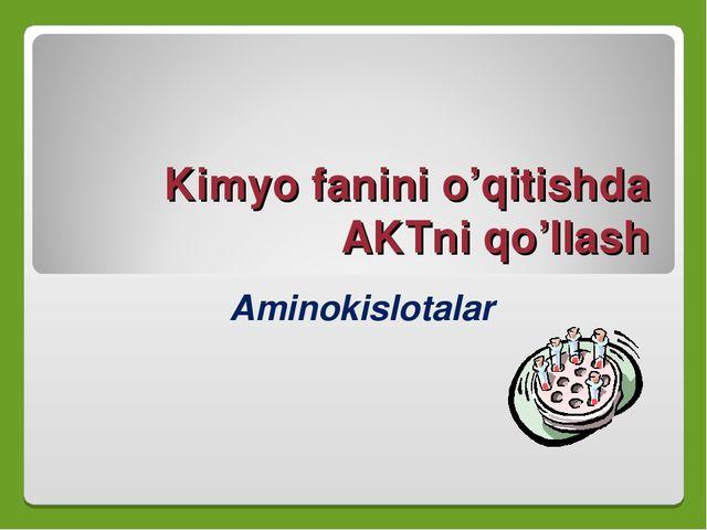 Kimyo fanini o'qitishda AKTni qo'llash Aminokislotalar