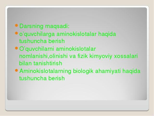 Darsning maqsadi: o'quvchilarga aminokislotalar haqida tushuncha berish O'quv...