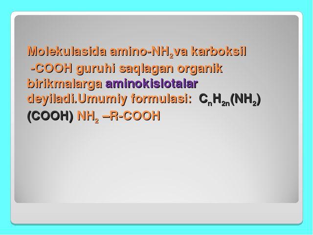 Molekulasida amino-NH2va karboksil -COOH guruhi saqlagan organik birikmalarga...