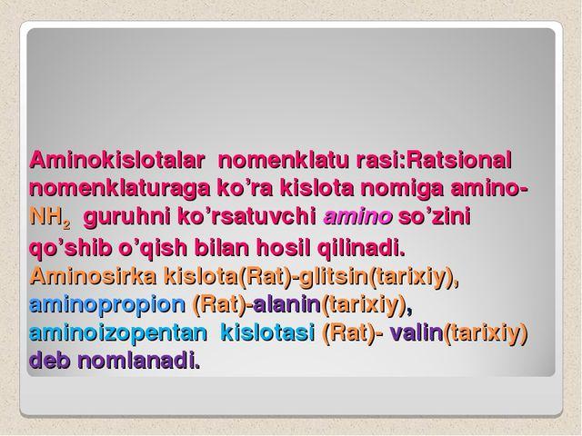 Aminokislotalar nomenklatu rasi:Ratsional nomenklaturaga ko'ra kislota nomiga...