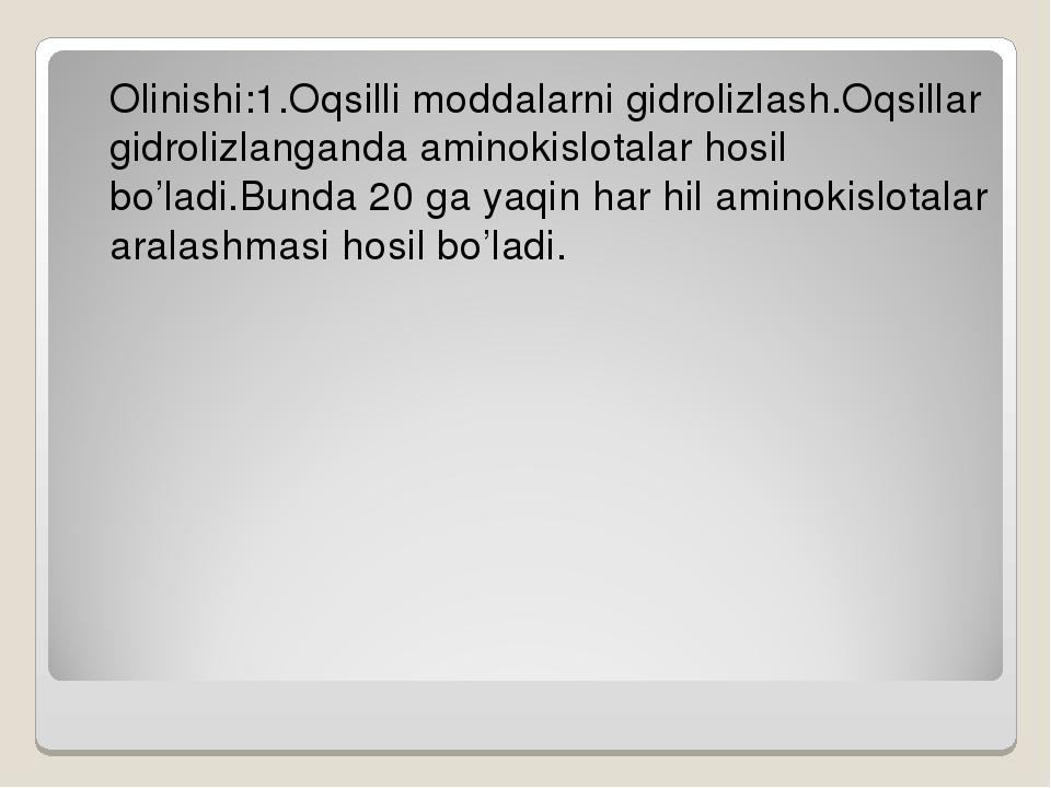 Olinishi:1.Oqsilli moddalarni gidrolizlash.Oqsillar gidrolizlanganda aminoki...