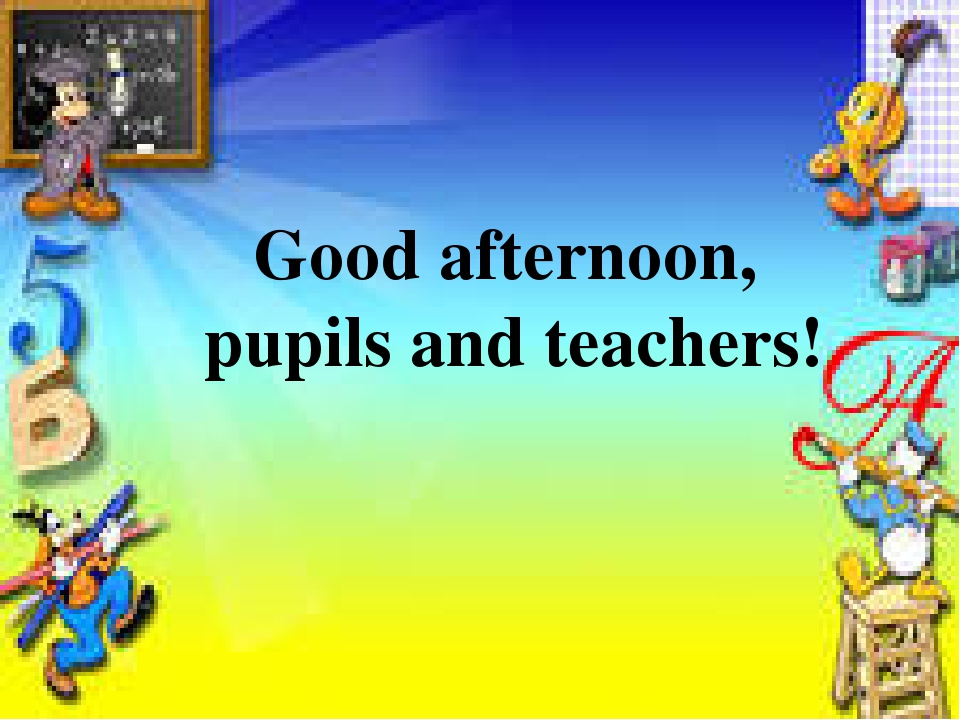 Good afternoon, pupils and teachers!