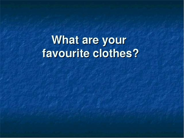 What are your favourite clothes?