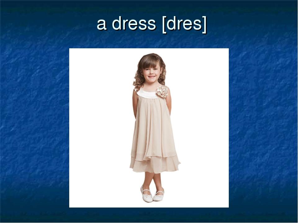 a dress [dres]