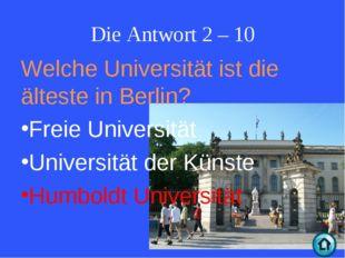 Die Antwort 2 – 10 Welche Universität ist die älteste in Berlin? Freie Univer