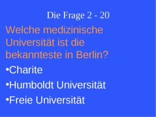 Die Frage 2 - 20 Welche medizinische Universität ist die bekannteste in Berli