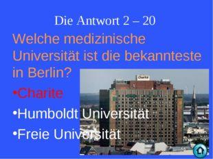 Die Antwort 2 – 20 Welche medizinische Universität ist die bekannteste in Ber