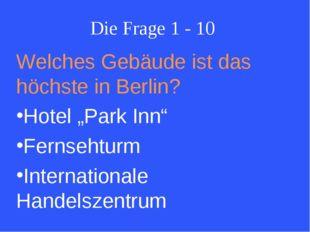 """Die Frage 1 - 10 Welches Gebäude ist das höchste in Berlin? Hotel """"Park Inn"""""""