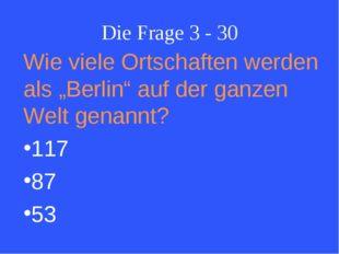 """Die Frage 3 - 30 Wie viele Ortschaften werden als """"Berlin"""" auf der ganzen Wel"""