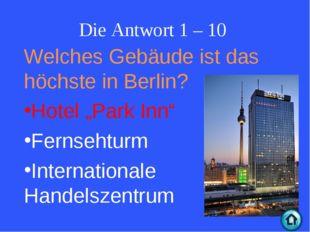 """Die Antwort 1 – 10 Welches Gebäude ist das höchste in Berlin? Hotel """"Park Inn"""
