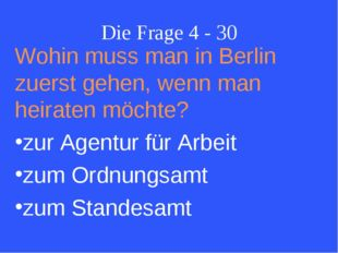 Die Frage 4 - 30 Wohin muss man in Berlin zuerst gehen, wenn man heiraten möc