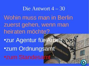 Die Antwort 4 – 30 Wohin muss man in Berlin zuerst gehen, wenn man heiraten m