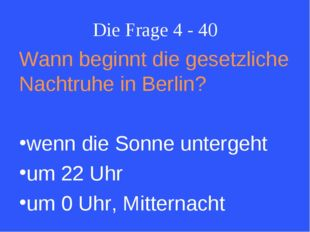Die Frage 4 - 40 Wann beginnt die gesetzliche Nachtruhe in Berlin? wenn die S