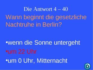 Die Antwort 4 – 40 Wann beginnt die gesetzliche Nachtruhe in Berlin? wenn die