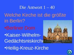 Die Antwort 1 – 40 Welche Kirche ist die größte in Berlin? Berliner Dom Kaise