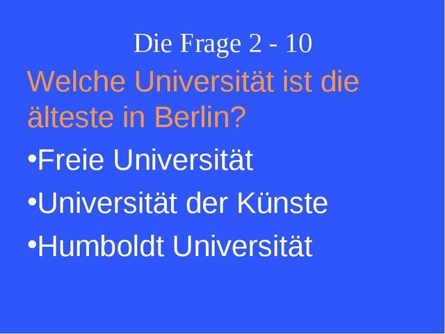Die Frage 2 - 10 Welche Universität ist die älteste in Berlin? Freie Universi...