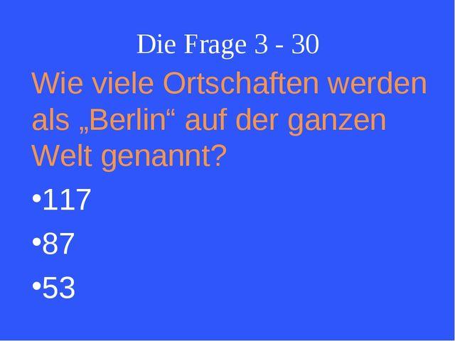 """Die Frage 3 - 30 Wie viele Ortschaften werden als """"Berlin"""" auf der ganzen Wel..."""