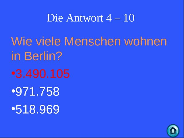 Die Antwort 4 – 10 Wie viele Menschen wohnen in Berlin? 3.490.105 971.758 518...
