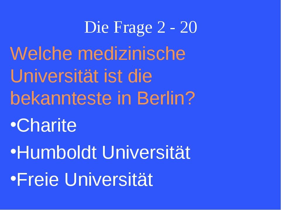 Die Frage 2 - 20 Welche medizinische Universität ist die bekannteste in Berli...