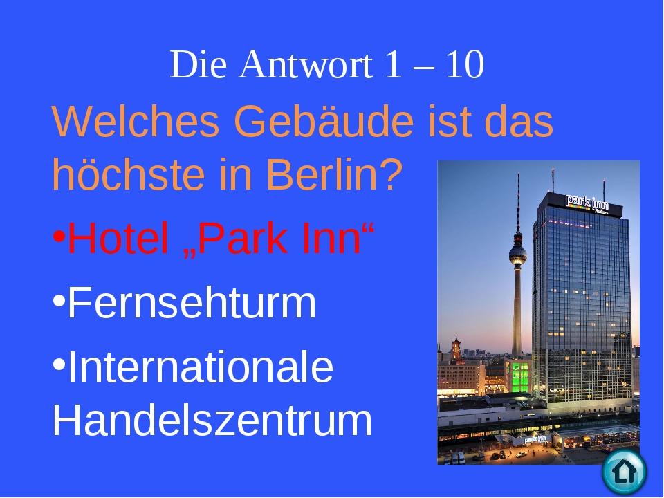 """Die Antwort 1 – 10 Welches Gebäude ist das höchste in Berlin? Hotel """"Park Inn..."""