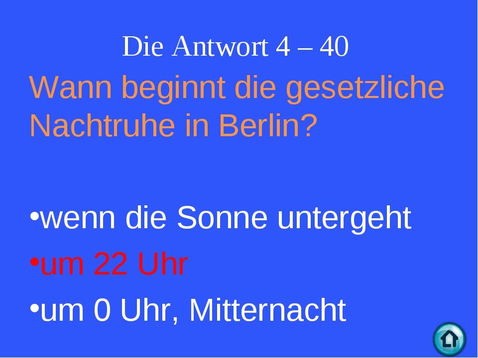 Die Antwort 4 – 40 Wann beginnt die gesetzliche Nachtruhe in Berlin? wenn die...
